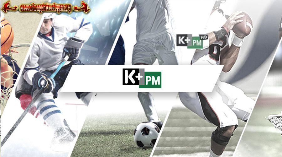 Xem bóng đá trực tiếp kênh K+PM