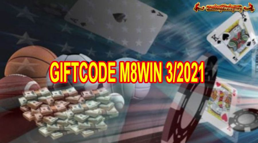 Giftcode m8win 3/2021